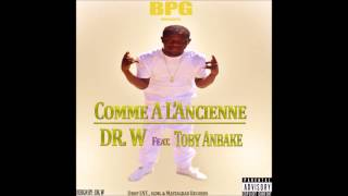 Dr . W - Comme A L'Ancienne Feat. Toby Anbake