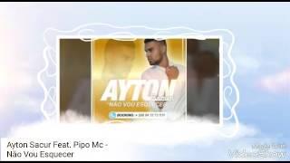 Ayton Sacur Feat. Pipo Mc. - Não Vou Esquecer