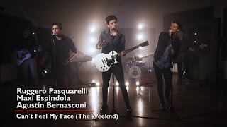 Agustín Bernasconi - Ruggero Pasquarelli - Maxi Espindola - Can't Feel My Face (The Weeknd)