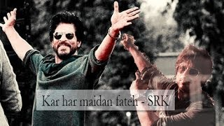 Kar har maidan Fateh ft. SRK