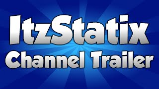 ItzStatix Channel Trailer