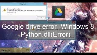 Google drive error -windows 8, python. Dll(error code) youtube.