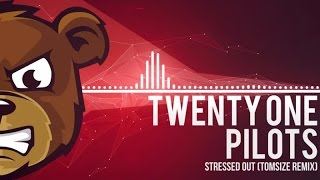 Twenty One Pilots - Stressed Out (Tomsize Remix)