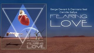 Serge Devant & Damiano feat. Camille Safiya - Fearing Love (with lyrics)
