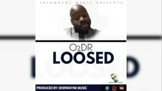 O2DR - LOOSED [LOOSE ME RIDDIM] Official Audio