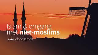 Sheikh Aboe Ismail - Islam & omgang met niet-moslims