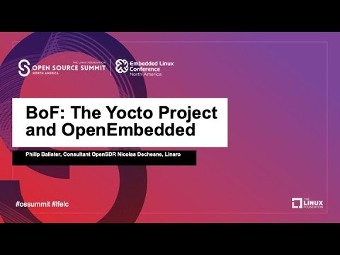 BoF: The Yocto Project and OpenEmbedded - Philip Balister, Nicolas Dechesne