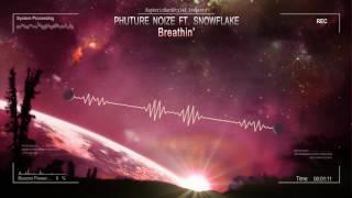 Phuture Noize feat. Snowflake - Breathin' [HQ Edit]