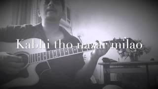 Kabhi Tho Nazar Milao - Acoustic
