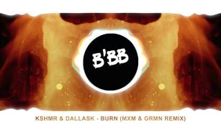 KSHMR & DallasK  - Burn MxM & GRMN Remix (BASS BOOSTED)