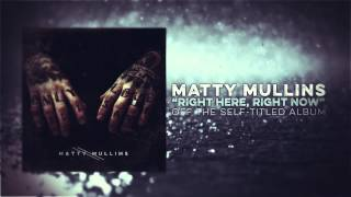 Matty Mullins - Right Here, Right Now
