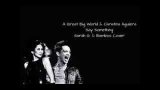 A Great Big World & Christina Aguilera 'Say Something' Sarah G. and Bamboo Cover LYRICS