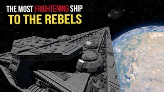 The Most Frightening Imperial Ship to the Rebel Alliance