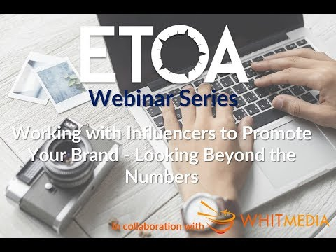ETOA Webinar Series | Working with Influencers to Promote Your Brand   Looking Beyond the Numbers