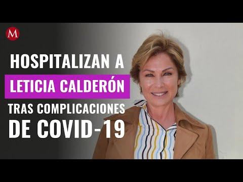 Hospitalizan a Leticia Calderón tras complicaciones de covid-19