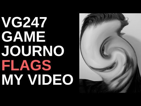 Angry Game Journo Flags My Video (He's Totally Not Mad Though)