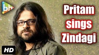 Exclusive: Pritam Chakraborty Sings 'Zindagi' (Bajrangi Bhaijaan)