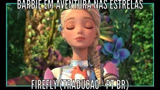 Firefly | 2016 Barbie em Aventura nas Estrelas | LETRA TRADUÇÃO PT BR