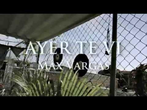 Ayer Te Vi de Max Vargas Letra y Video