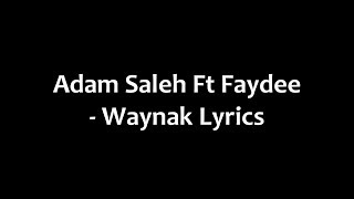 Adam Saleh Ft. Faydee - Waynak Lyrics