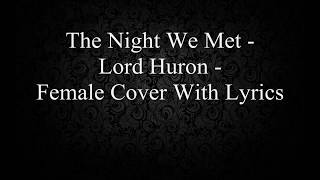 The Night We Met - Lord Huron - Female Cover With Lyrics