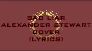 BAD LIAR- SELENA GOMEZ(LYRICS) - ALEXANDER STEWART COVER