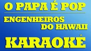 Engenheiros do Hawaii - O Papa É Pop       KARAOKÊ