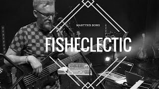 FISHECLECTIC Martyr's Song