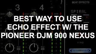 DJ Tips - Best Way To Use Pioneer DJM-900 nexus Echo