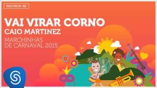 Caio Martinez - Vai Virar Corno (As Melhores Marchinhas de Carnaval 2015) [Áudio Oficial]