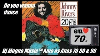 Johnny Rivers Do You Want to Dance Anos 70