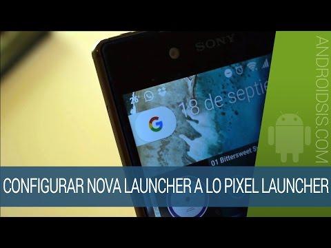 Cómo configurar Nova Launcher Premium a lo Pixel Launcher