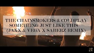 The Chainsmokers & Coldplay - Something Just Like This (Jaxx & Vega X SaberZ Remix)