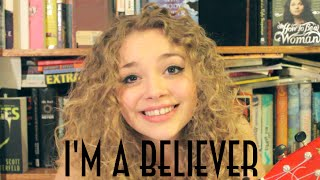 I'm A Believer Cover ||| Carrie Hope Fletcher