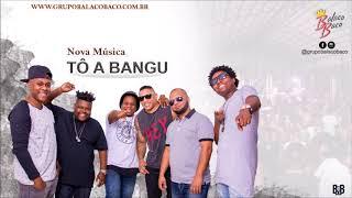 Grupo BalacoBaco | Tô a Bangu - Versão Especial