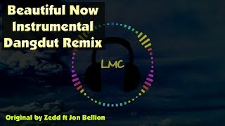 Beautiful Now - Zedd ft. Jon Bellion [Instrumental Dangdut Remix]