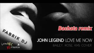 John Legend - Love Me Now (Cover) Fabrik DJ Bachata Remix