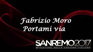 Fabrizio Moro - Portami via - Sanremo 2017 Testo
