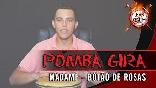 Pomba Gira Madame - Botão de rosas (Jean de Ogum)