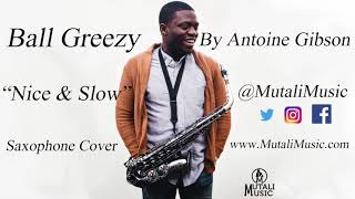 Ball Greezy - Nice & Slow (Saxophone Cover)
