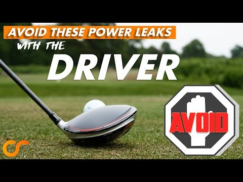 AVOID THESE POWER LEAKS WITH THE DRIVER