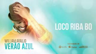 William Araujo - Loco Riba Bo [Verão Azul (2016)]