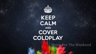 Hymn For The Weekend - Keep Calm & Cover Coldplay - New 2017!