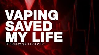 Vaping Saved My Life - New Age Cleopatra