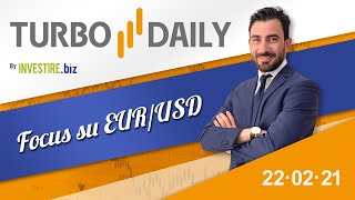 Turbo Daily 22.02.2021 - Focus su EUR/USD
