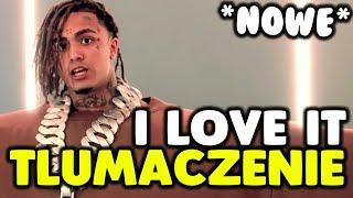Lil Pump - I Love It ft. Kanye West [tłumaczenie/po polsku]