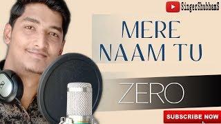 ZERO: Mere Naam Tu Song | Cover by Shubham Sharma| Shah Rukh Khan, Anushka Sharma, Katrina Kaif