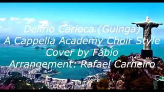 Delirio Carioca (A Cappella Academy Choir Style by Fábio) [Sambaranda Cover]
