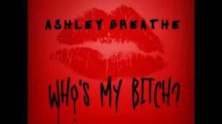 Ashley Breathe - Who's My Bitch (HQ W/LYRICS)
