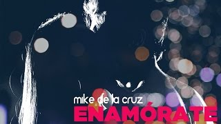 Mike de la Cruz - Enamórate (Video Lirycs)